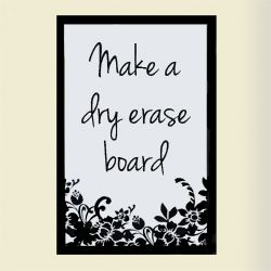 Make a dry erase board.