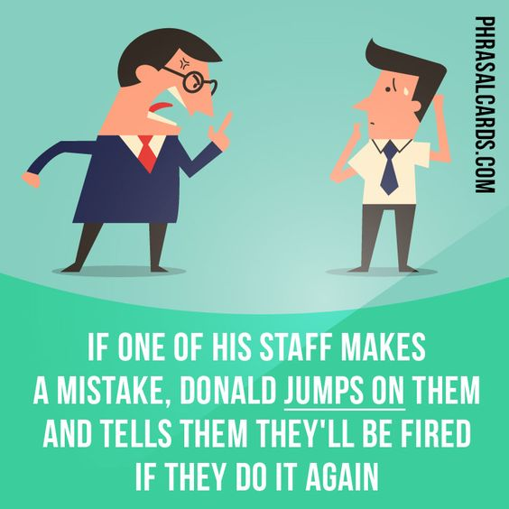 """""""Jump on"""" means """"to criticize someone strongly"""". Example: If one of his staff…"""