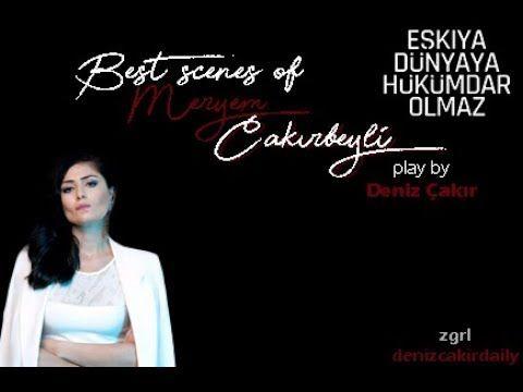 Meryem Cakirbeyli En Iyi Sahneler Eskiya Dunyaya Hukumdar Olmaz Deniz Cakir Youtube Best Actress Movies Actresses