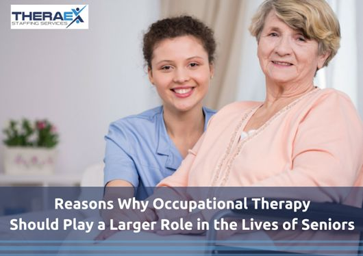 Reasons Why Occupational Therapy Should Play a Larger Role in the Lives of Seniors - Theraexstaffing Blog