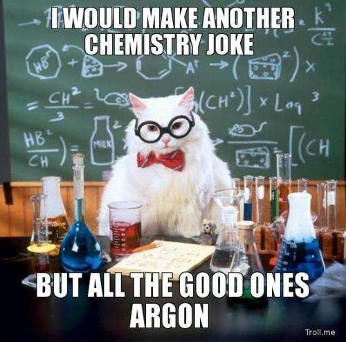 We should take all the lame chemistry jokes and barium.