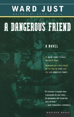 A Dangerous Friend by Ward Just. $11.99. Publisher: Houghton Mifflin Harcourt (May 3, 1999). 269 pages