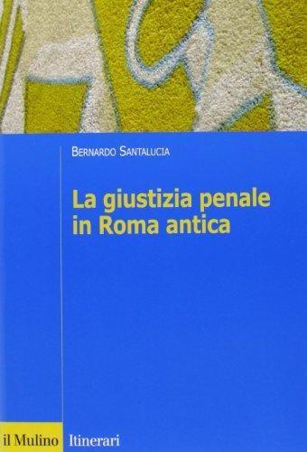 La giustizia penale in Roma antica / Bernardo Santalucia. - 2013