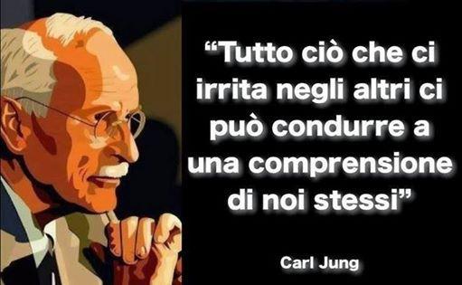 Carl Jung - tutto cviò che ci irrita negli altri può condurre a una comprensione di noi stessi: