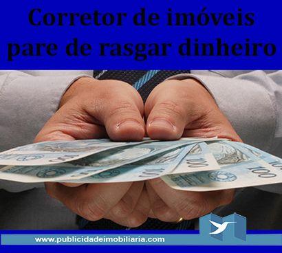 Corretor de imóveis: pare de rasgar dinheiro