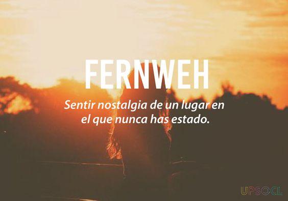 Palabras que necesitas en tu vida pero que no existen en tu idioma. Del Alemàn: Fernweh.