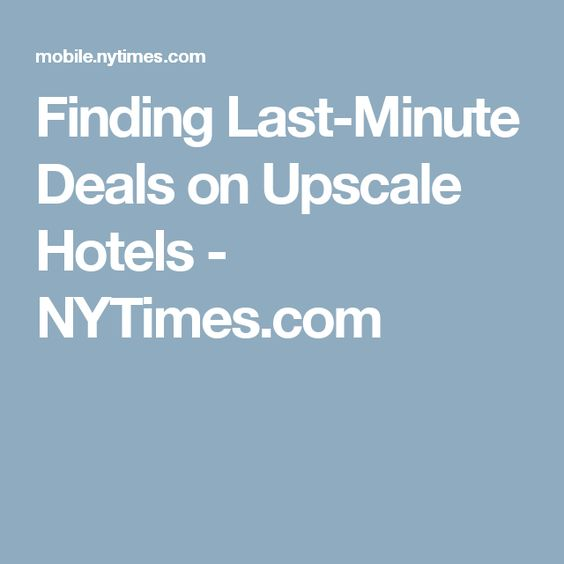 Finding Last-Minute Deals on Upscale Hotels - NYTimes.com