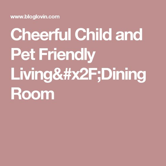 Cheerful Child and Pet Friendly Living/Dining Room ...
