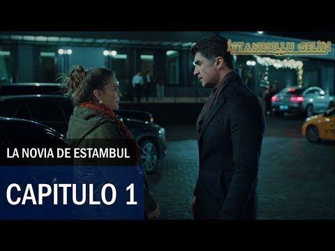 La Novia De Estambul İstanbullu Gelin Capítulo 1 Completo Hd Español Youtube Estambul Novios Novelas