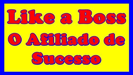 Like a Boss O Afiliado de Sucesso Comprovado | Afiliado Like a Boss