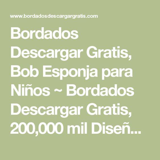 Bordados Descargar Gratis, Bob Esponja para Niños ~ Bordados Descargar Gratis, 200,000 mil Diseños Bordados Descargar Gratis