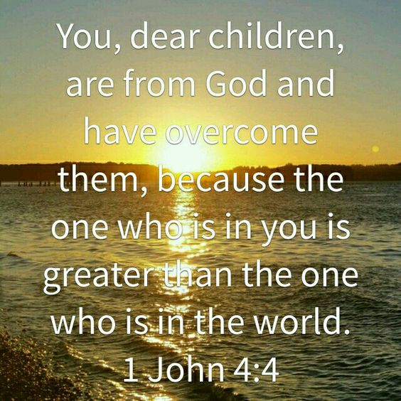 Greater is He who is within me than the one who is in the world. 1 John 4:4