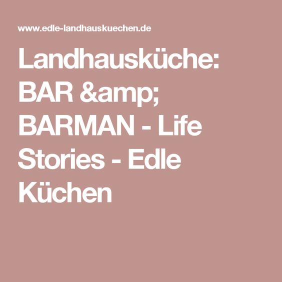 Ideal Landhausk che BAR u BARMAN Life Stories Edle K chen Landhausk chen Pinterest Bar and Life