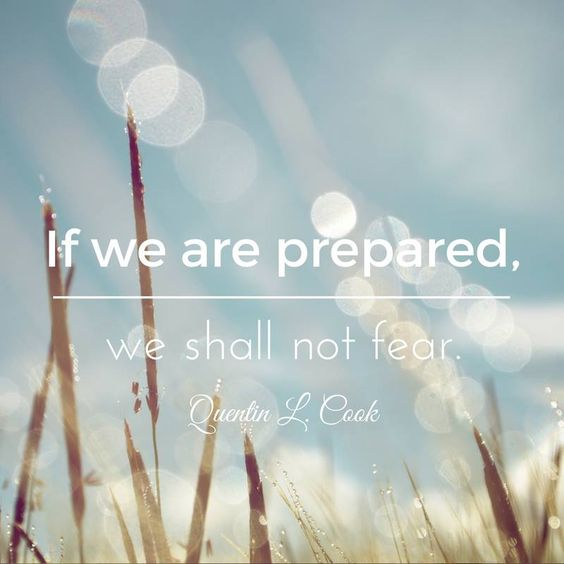 """""""If we are prepared, we shall not fear."""" Quentin L. Cook   LDSLiving.com"""