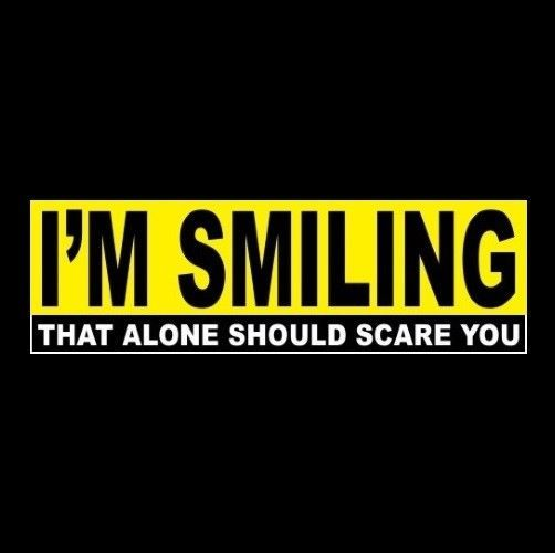 Funny I M Smiling That Alone Should Scare You Rat Rod Decal Sticker Hot Jdm Na Funny Quotes Alien Quotes Funny