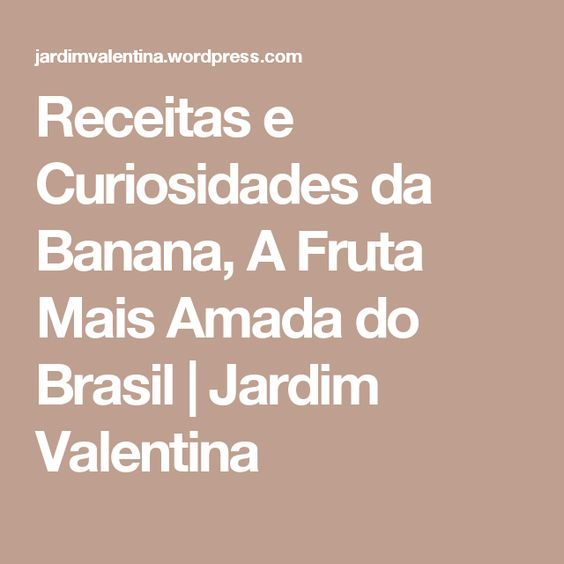 Receitas e Curiosidades da Banana, A Fruta Mais Amada do Brasil | Jardim Valentina