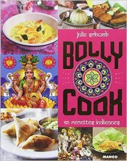Bolly cook : 50 recettes indiennes Paru en 2012 chez Mango, Paris dans la collection World cook    Julie Schwob et Louis-Laurent Grandadam