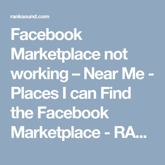Facebook Marketplace Not Working Near Me Places I Can Find The