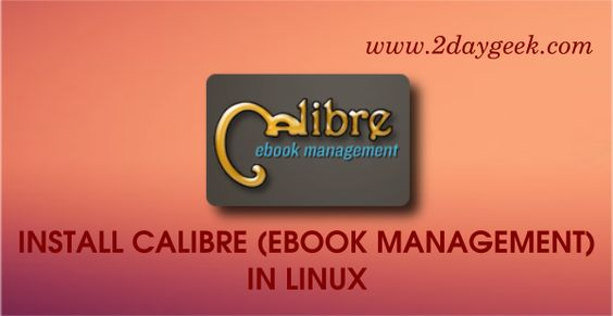 2daygeek.com Linux Tips, Tricks & news today :- Through on this article you will get idea to Install Calibre 2.49 (eBook Management Software) in Linux Distro such as RHEL, CentOS, Ubutnu & Mint, Debian, Fedora & openSUSE