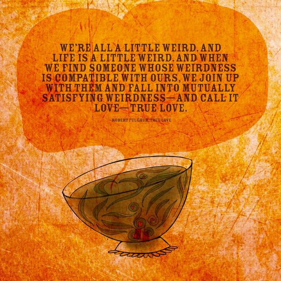 "The quest of love we often need a reminder to drink life in and to accept our ""weirdness."" I fell in love with this loose tea and the TEAlightful quote. What my #Tea says to me May 13, enjoyr your unique weirdness. Cheers :)"