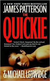 """""""The Quickie"""" By James Patterson is one of the best books I have read and I read it in a day! A must read if you like mystery, romance, and crime type books!!! brinafischer"""