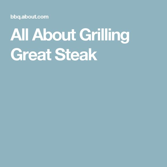 All About Grilling Great Steak