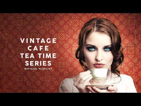 Vintage Cafe Tea Time Series Lounge Music 2020 Youtube In 2020 Lounge Music Time Series Vintage Cafe