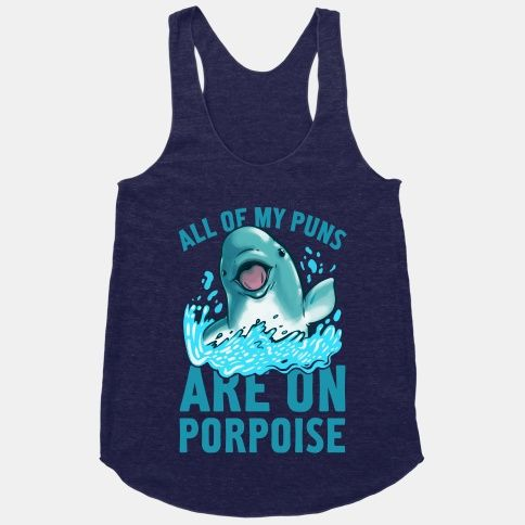 All of My Puns Are On Porpoise! | Racerback Tank | Design ...