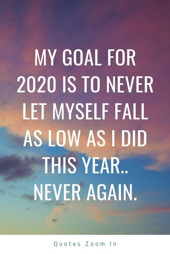 My Goal For 2020 Is To Never Let Myself Fall As Low As I Did This Year Never Again My 2020 Goa In 2020 Quotes About New Year New Year Motivational Quotes Year Quotes