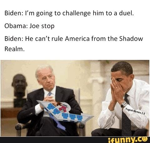 Biden I M Going To Challenge Him To A Duel Obama Joe Stop Biden He Can T Rule America From The Shadow Realm Ifunny Memes Stephen Hawking Memes Fandom Memes