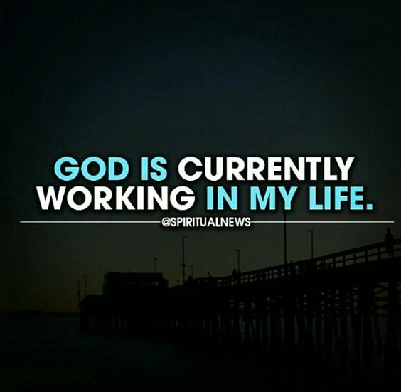 God is currently working in my life.