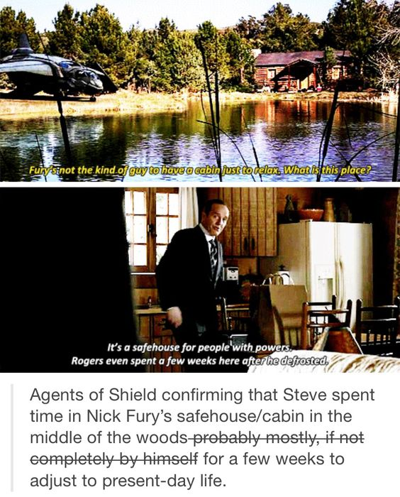 Steve spent time in Nick Fury's safehouse/cabin in the middle of the woods for a…