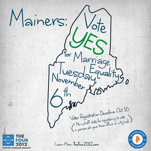 Mainers, vote for marriage equality on Tuesday, November, 6th.  Get involved at Mainers United for Marriage.