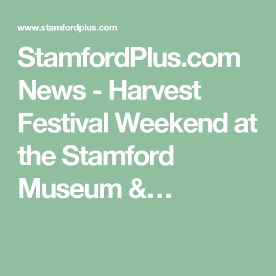 StamfordPlus.com News - Harvest Festival Weekend at the Stamford Museum &…