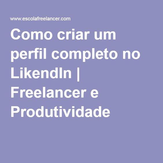 Como criar um perfil completo no LikendIn | Freelancer e Produtividade