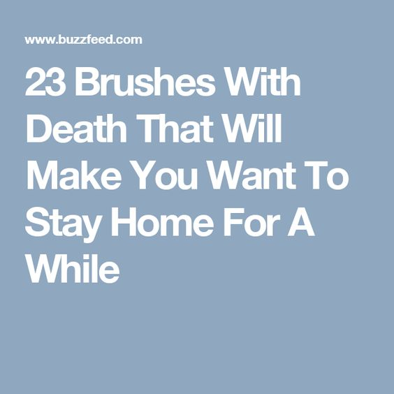 23 Brushes With Death That Will Make You Want To Stay Home For A While