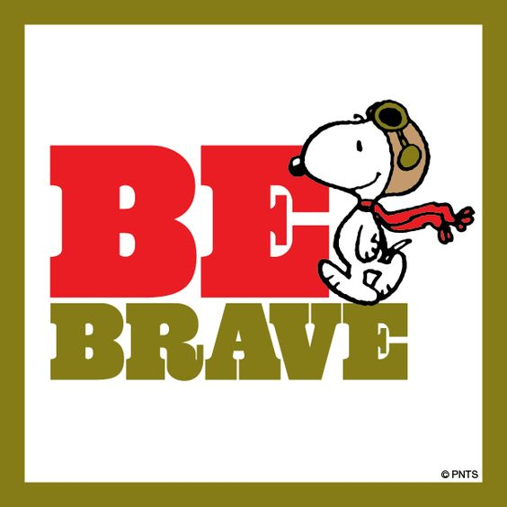 Snoopy says 'Be Brave'.