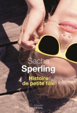 Découvrez Histoire de petite fille, de Sacha Sperling sur Booknode, la communauté du livre