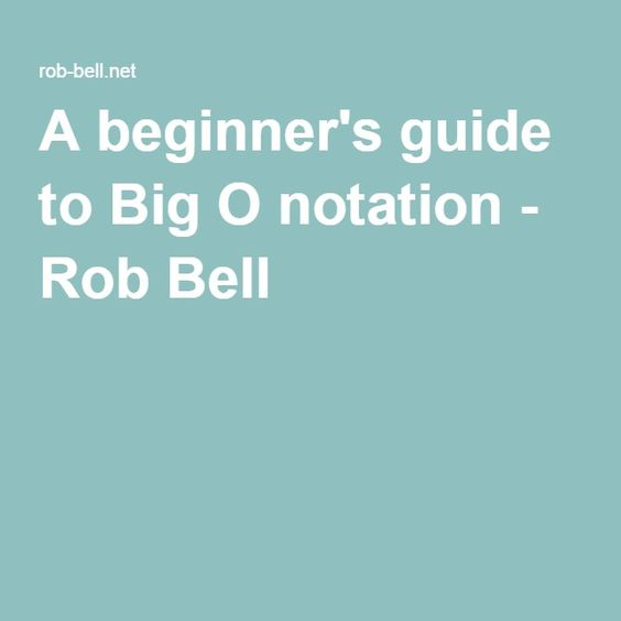A beginner's guide to Big O notation - Rob Bell