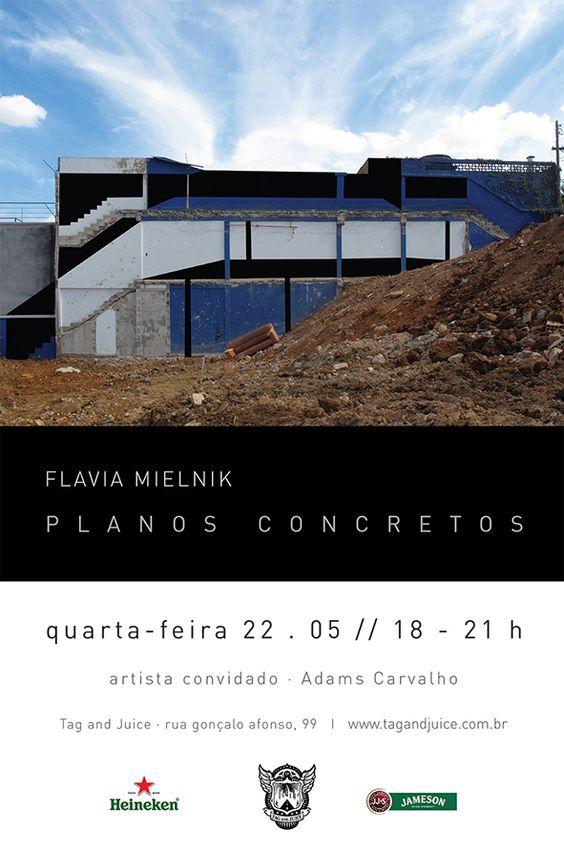 Abertura da exposição Planos Concretos de Flávia Mielnik dia 22.05 na Tag and Juice!