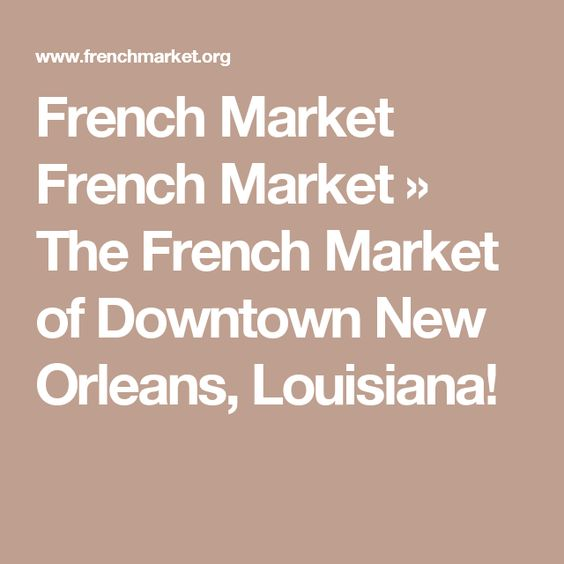 French Market French Market » The French Market of Downtown New Orleans, Louisiana!