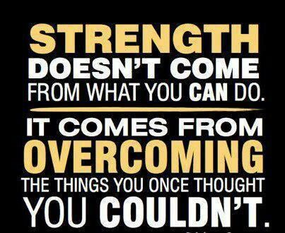 Love this! Strength comes from overcoming. Bettering yourself.