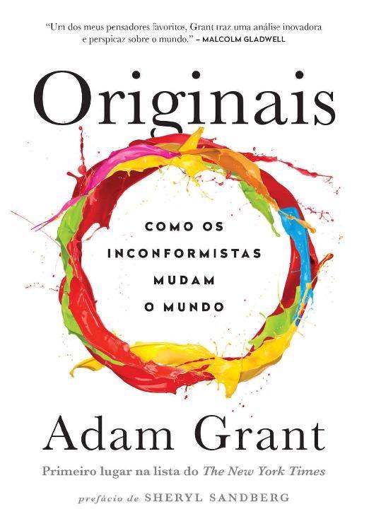 Originais Como Os Inconformistas Mudam O Mundo Adam Grant Os