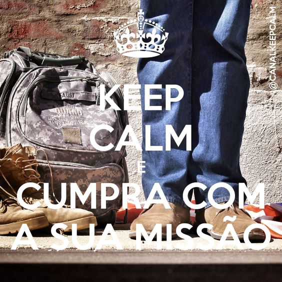 Keep Calm e Cumpra com a sua missão! - https://www.youtube.com/watch?v=RGse96JPIe4
