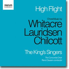 High Flight: Choral Music by Whitacre, Lauridsen, Chilcott - The King's Singers, with the Concordia Choir, René Clausen conducting