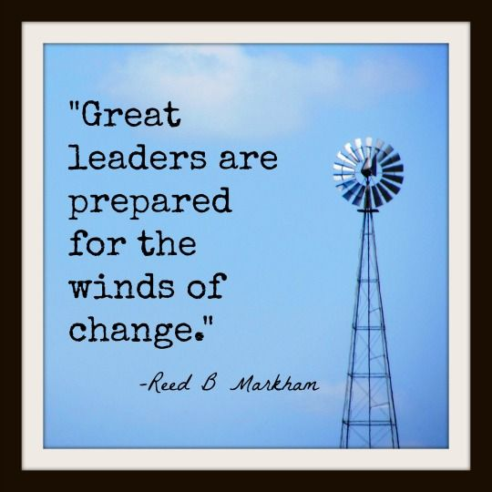 """""""Great Leaders Are Prepared For The Winds Of Change"""
