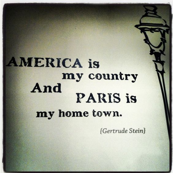 My own personal version of Gertrude Stein's quote would be 'France is my country and New York is my home town'
