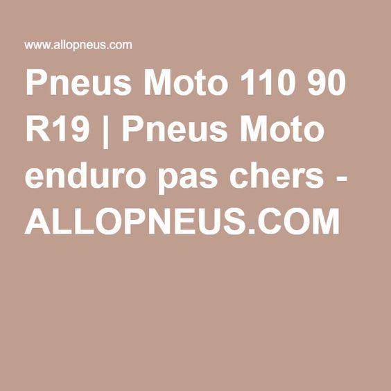 Pneus Moto 110 90 R19 | Pneus Moto enduro pas chers - ALLOPNEUS.COM