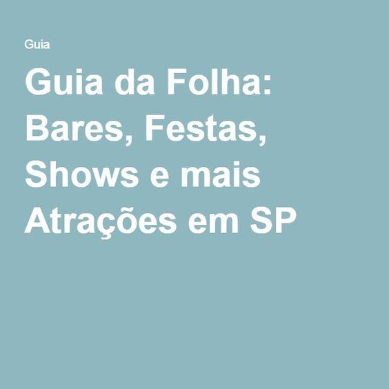 Guia da Folha: Bares, Festas, Shows e mais Atrações em SP