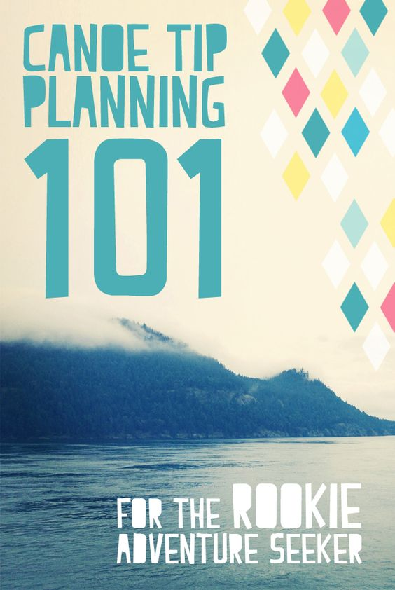 Canoe Trip Planning 101: For the rookie adventure seeker!!! :)